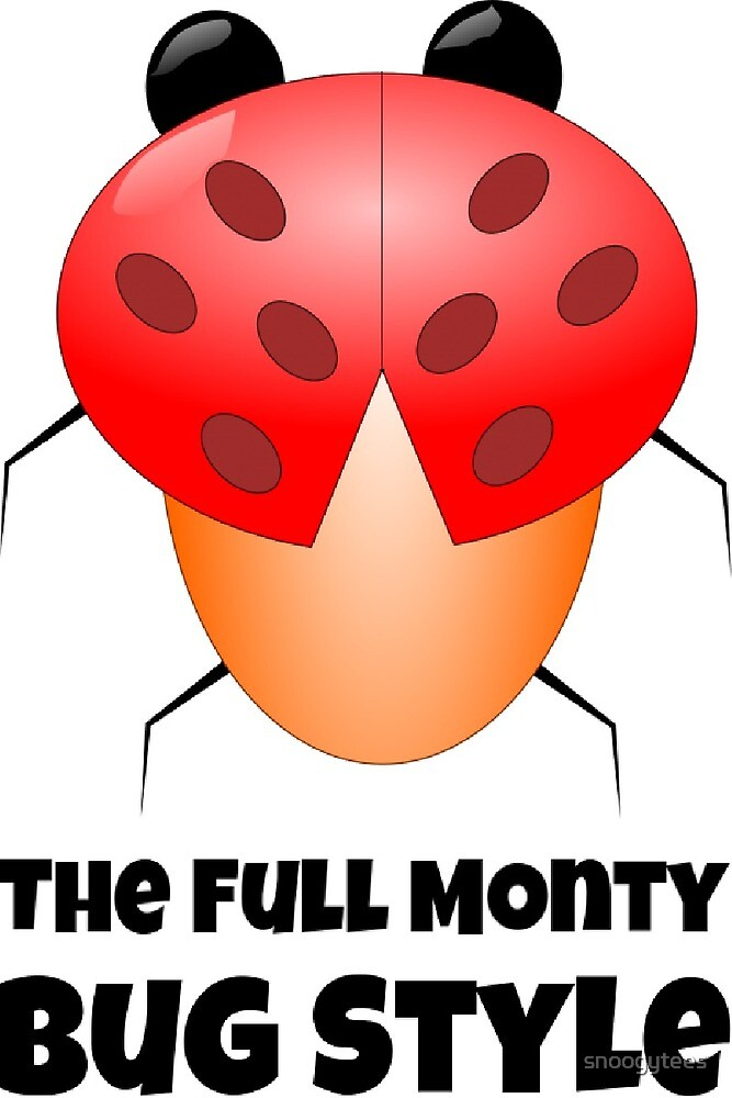 The Full Monty - Bug Style by snoogytees