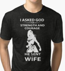 I Asked God For Strength And Courage He Sent My Wife T-shirt Tri-blend T-Shirt