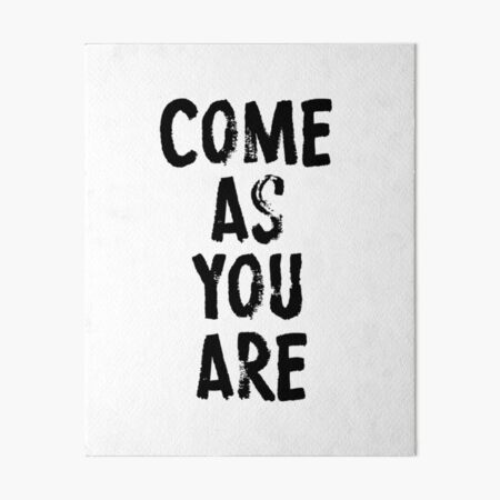 Come As You Are Art Board Print
