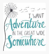 I want Adventure Photographic Print