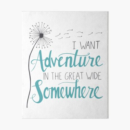 I want Adventure Art Board Print