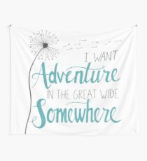 I want Adventure Wall Tapestry