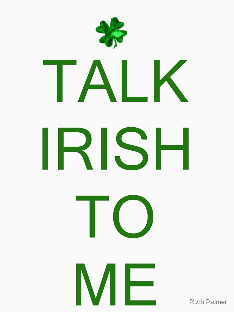 Talk Irish To Me by RuthPalmer