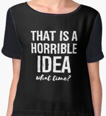 That's A Horrible Idea What Time Funny Sarcastic Chiffon Top