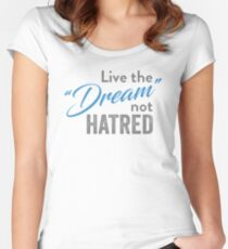 Anti-Trump T-shirt - Live The Dream Not Hatred Women's Fitted Scoop T-Shirt