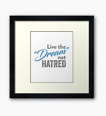 Anti-Trump T-shirt - Live The Dream Not Hatred Framed Print