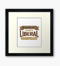 Anti-Trump T-shirt - Democracy is Not A Liberal Conspiracy Framed Print