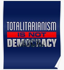 Anti-Trump - Totalitarianism Is Not Democracy Poster
