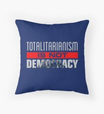 Anti-Trump - Totalitarianism Is Not Democracy Throw Pillow