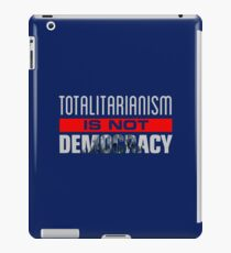 Anti-Trump - Totalitarianism Is Not Democracy iPad Case/Skin