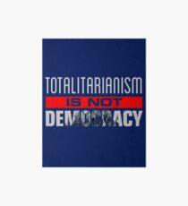 Anti-Trump - Totalitarianism Is Not Democracy Art Board