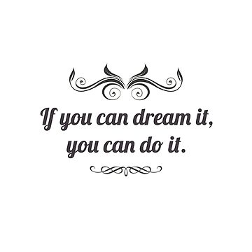 If you can dream it you can do it by iScor