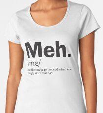 Meh Women's Premium T-Shirt