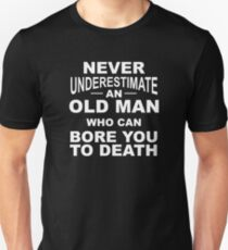 Never Underestimate An Old Man Who Can Bore You To Death Unisex T-Shirt