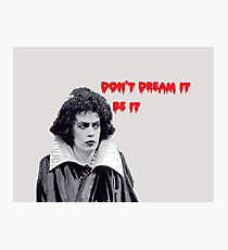 don't dream it, be it Photographic Print
