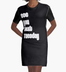 See You Next Tuesday Graphic T-Shirt Dress