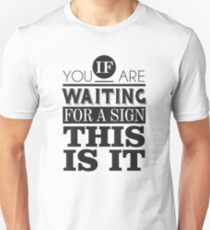 If you are waiting for a sign, this is it Unisex T-Shirt