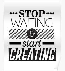 Stop Waiting and start creating Poster