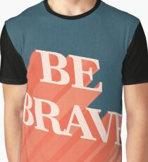 Be Brave Graphic T-Shirt