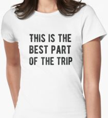 This Is The Best part Of The Trip - Cool Vintage Rock Music Text Travel Grunge Punk Style Lettering Design Womens Fitted T-Shirt