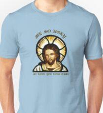 Me so holy... Unisex T-Shirt