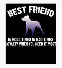 Pitbull Shirt -  Best Friend In Good Times In Bad Times Photographic Print