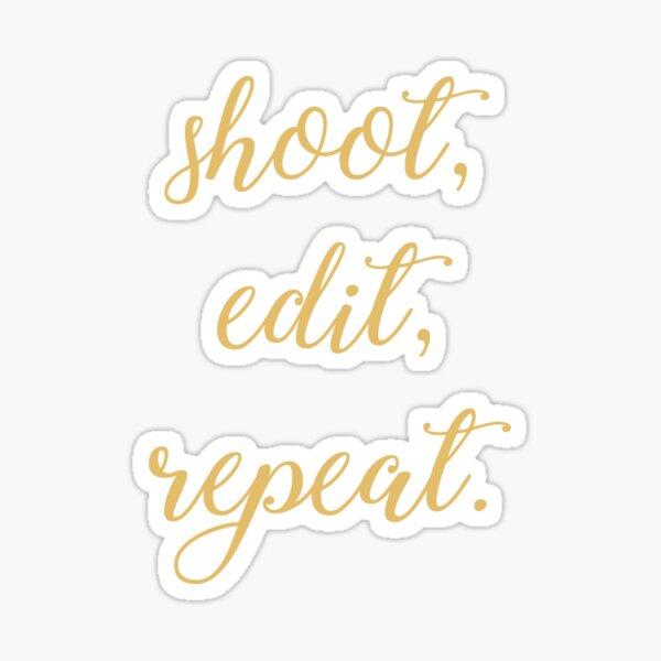 Shoot, Edit, Repeat. Sticker