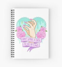 don't gimme a cause to use my claws Spiral Notebook