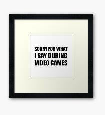 Sorry Say Video Games Framed Print