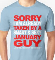 SORRY I AM ALREADY TAKEN BY A SMART AND SEXY JANUARY GUY T-Shirt