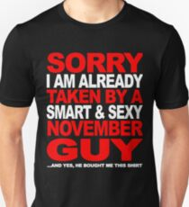 SORRY I AM ALREADY TAKEN BY A SMART AND SEXY NOVEMBER GUY Unisex T-Shirt
