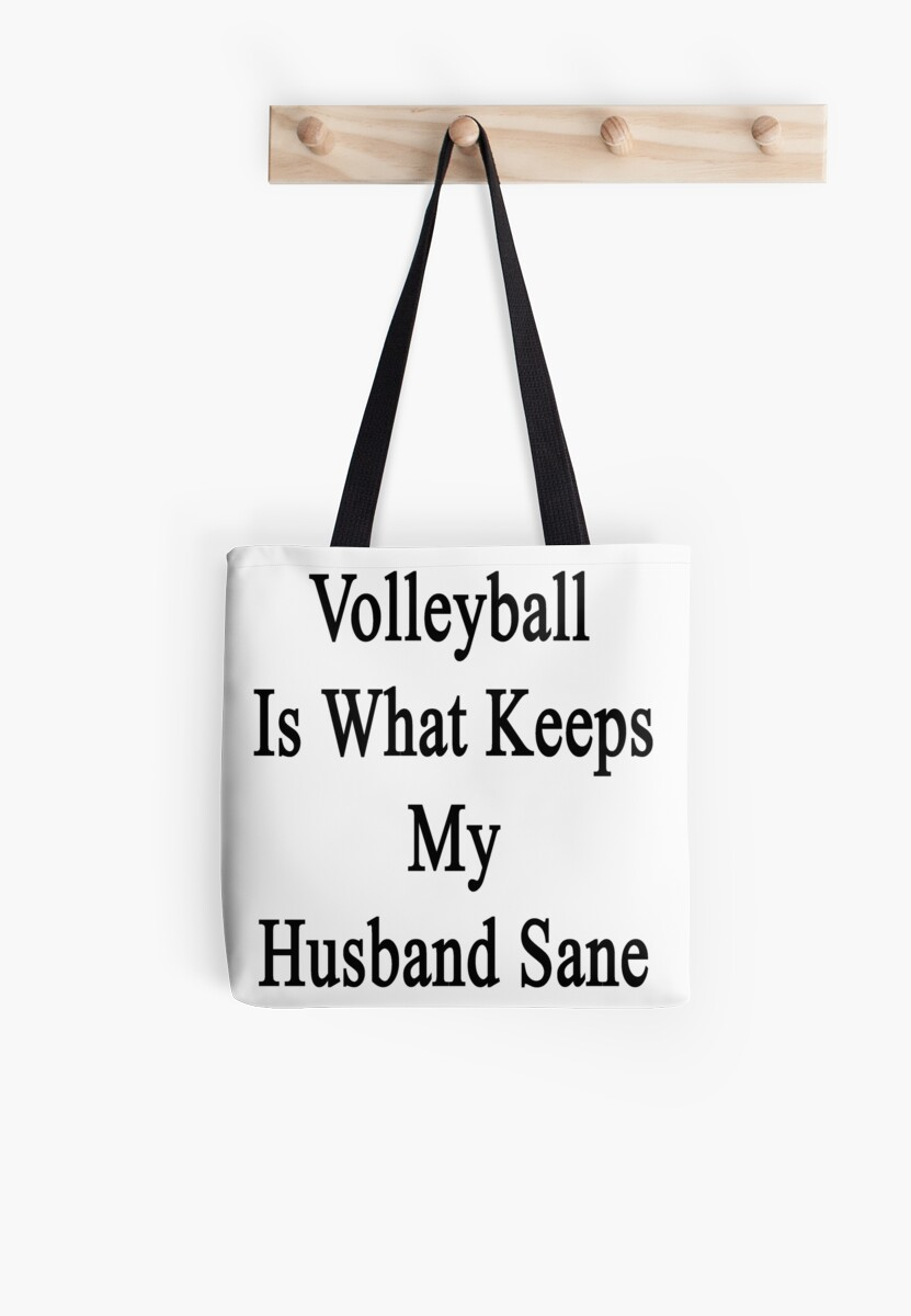 Volleyball Is What Keeps My Husband Sane  by supernova23