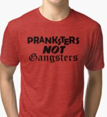 Pranksters not Gangsters Tri-blend T-Shirt