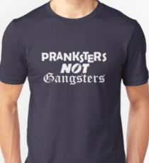 Pranksters not Gangsters Unisex T-Shirt