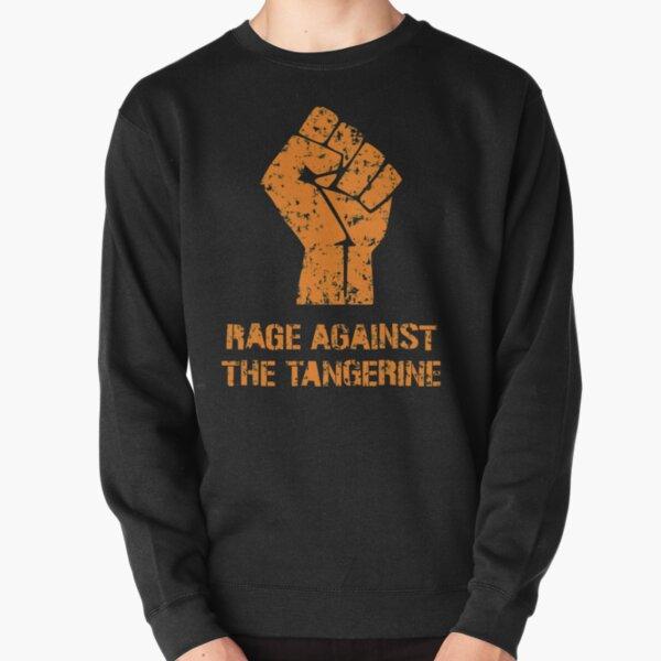 Rage Against the Tangerine Pullover Sweatshirt
