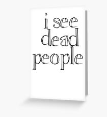 Sixth Sense - I See Dead People Greeting Card