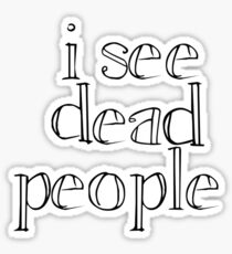 Sixth Sense - I See Dead People Sticker