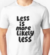 Less is more likely less Unisex T-Shirt