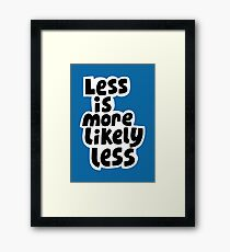 Less is more likely less Framed Print