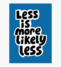 Less is more likely less Photographic Print