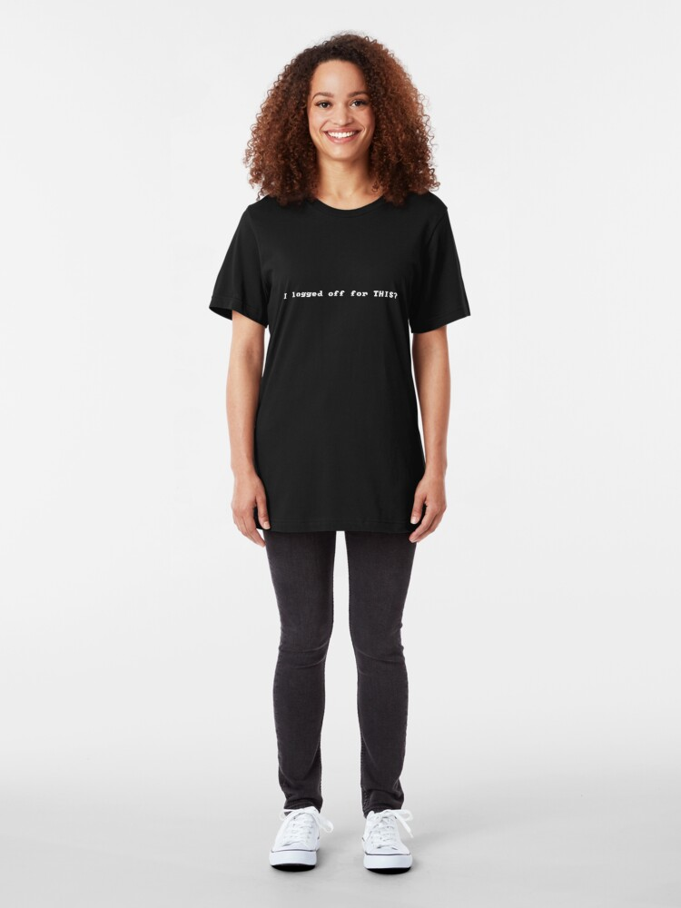 Alternate view of I Logged Off For THIS? Slim Fit T-Shirt