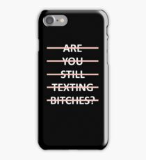 Are You Still Texting Bitches iPhone Case/Skin