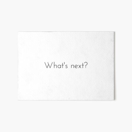 What's next? West Wing Quote Art Board Print