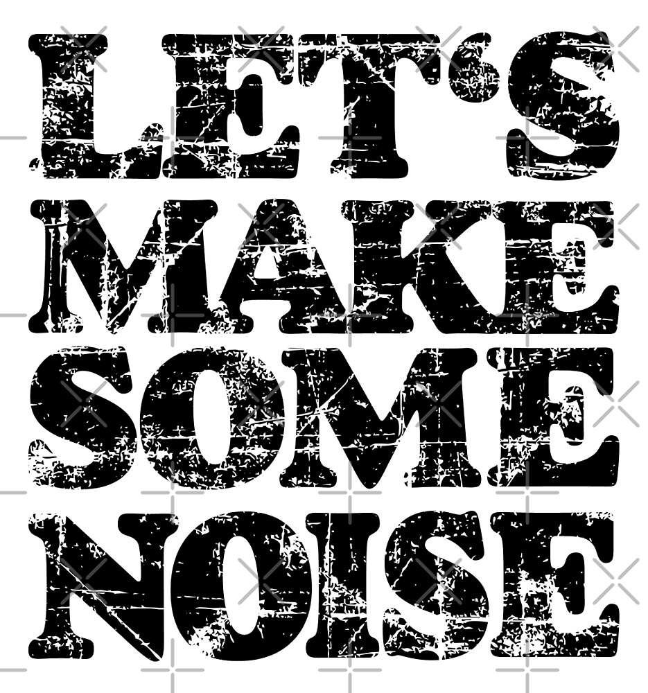 LET'S MAKE SOME NOISE by theshirtshops