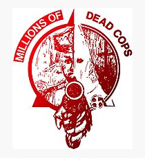Millions of dead cops Photographic Print