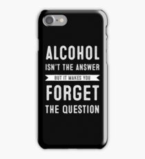alchohol is not the answer iPhone Case/Skin
