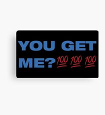 You Get Me? 100 Canvas Print