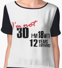 I'm not 30. I'm 18 with 12 years experience Chiffon Top