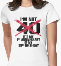 I'm not 40. It's my 1st anniversary of my 39th birthday Women's Fitted T-Shirt