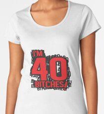 I'm 40 bitches Women's Premium T-Shirt